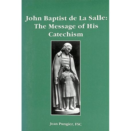 PRINT - John Baptist de La Salle - The Message of His Catechism - Jean Pungier, FSC