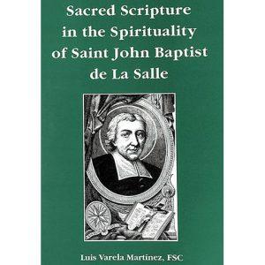 PRINT - Sacred Scripture in the Spirituality of SJBDLS - Luis Varela Martinez, FSC